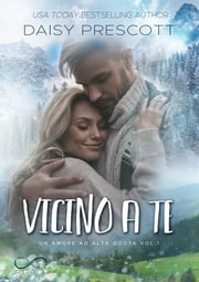 Vicino a te - Un Amore ad alta quota vol. 1 ebook by Daisy Prescott, Angelice Graphics, Barbara Cinelli