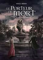 Le Porteur de Mort - Tome 3 - Le lion blanc eBook by Angel Arekin