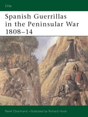 Spanish Guerrillas in the Peninsular War 1808-14 ebook by Rene Chartrand,Richard Hook