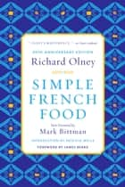 Simple French Food 40th Anniversary Edition ebook by Richard Olney, Mark Bittman, Patricia Wells,...