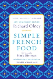 Simple French Food 40th Anniversary Edition ebook by Richard Olney,Mark Bittman,Patricia Wells,James Beard