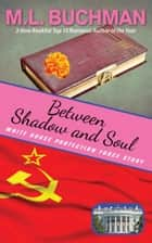 Between Shadow and Soul ebook by M. L. Buchman