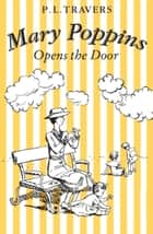 Mary Poppins Opens the Door ebook by P. L. Travers