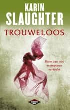 Trouweloos ebook by Karin Slaughter, Ineke Lenting