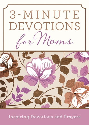 3-Minute Devotions for Moms - Inspiring Devotions and Prayers ebook by Compiled by Barbour Staff