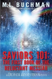 Saviors 101: the first book of the Reluctant Messiah ebook by M. L. Buchman