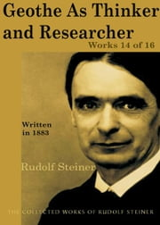 Goethe As Thinker and Researcher: Works 14 of 16 ebook by Rudolf Steiner