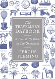 The Traveller's Daybook - A Tour of the World in 366 Quotations ebook by Fergus Fleming