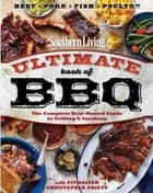 Southern Living Ultimate Book of BBQ - The Complete Year-Round Guide to Grilling and Smoking ebook by Chris Prieto, The Editors of Southern Living
