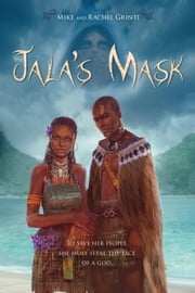 Jala's Mask ebook by Mike Grinti,Rachel Grinti