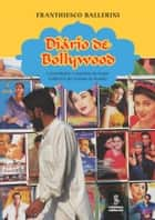 DIARIO DE BOLLYWOOD - Curiosidades e segredos da maior industria de cinema do mundo ebook by Franthiesco Ballerini