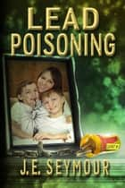 Lead Poisoning ebook by J.E. Seymour
