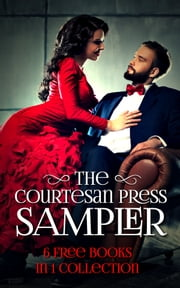 The Courtesan Press Sampler (6 Free Books in 1 Collection) ebook by Eden Myles,Jay Ellison,Madeline Apple