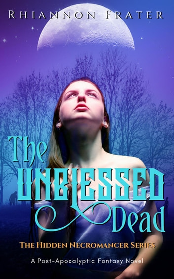 The Unblessed Dead - The Hidden Necromancer, #1 ebook by Rhiannon Frater