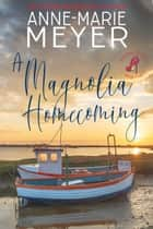 A Magnolia Homecoming ebook by Anne-Marie Meyer
