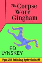 The Corpse Wore Gingham ebook by Ed Lynskey