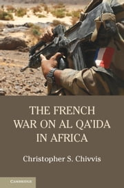 The French War on Al Qa'ida in Africa ebook by Christopher S. Chivvis