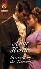 Rescued by the Viscount (Mills & Boon Historical) (Regency Brides of Convenience, Book 1) ebook by Anne Herries
