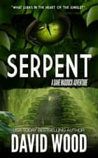 Serpent - A Dane Maddock Adventure ebook by