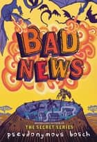 Bad News ebook by Pseudonymous Bosch