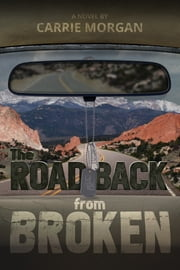 The Road Back From Broken ebook by Carrie Morgan