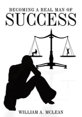Becoming a Real Man of Success ebook by William A. McLean