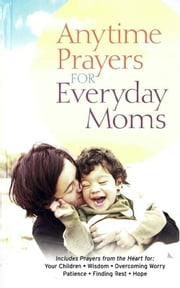 Anytime Prayers for Everyday Moms ebook by No Author