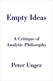 Empty Ideas - A Critique of Analytic Philosophy ebook by Peter Unger