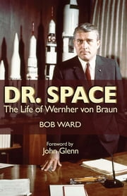 Dr. Space - The Life of Wernher von Braun ebook by Bob Ward