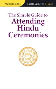 The Simple Guide to Attending Hindu Ceremonies ebook by Akasha Lonsdale