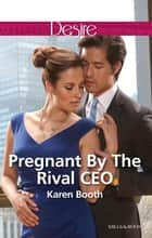 Pregnant By The Rival Ceo 電子書 by Karen Booth