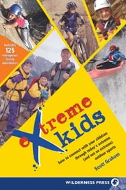 Extreme Kids - HT Connect with Your Children Through Todays Extreme (and not so extreme) Sports ebook by Scott Graham