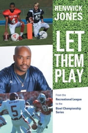 Let Them Play - From the Recreational League to the Bowl Championship Series ebook by Renwick Jones