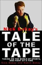 Nick Bakay's Tale of the Tape - Taking On the World of Sports, One Fight At a Time ebook by Kingswell