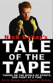 Nick Bakay's Tale of the Tape - Taking On the World of Sports, One Fight At a Time ebook by Nick Bakay