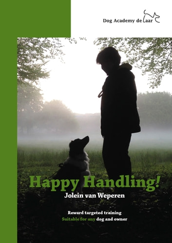 HAPPY HANDLING - REWARD TARGETED TRAINING, SUITABLE FOR ANY DOG AND OWNER ebook by Jolein Van Weperen
