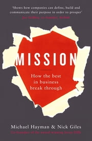 Mission - How the Best in Business Break Through ebook by Michael Hayman,Nick Giles