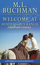 Welcome at Henderson's Ranch (sweet) - a Henderson Ranch Big Sky romance story ebook by M. L. Buchman