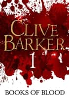 Books of Blood Volume 1 ebook by Clive Barker