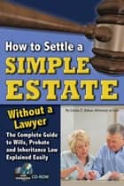 How to Settle a Simple Estate Without a Lawyer: The Complete Guide to Wills, Probate, and Inheritance Law Explained Easily ebook by Linda Ashar