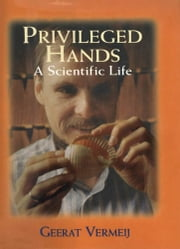 Privileged Hands - A Scientific Life ebook by Geerat J. Vermeij