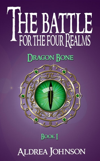 The Battle for the Four Realms - Dragon Bone ebook by Aldrea Johnson