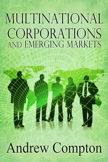 Multinational Corporations and Emerging Markets ebook by Andrew Compton