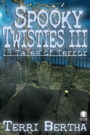 Spooky Twisties III - Spooky Twisties, #3 ebook by Terri Bertha