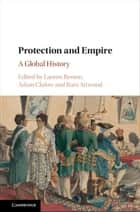 Protection and Empire - A Global History ebook by Lauren Benton, Adam Clulow, Bain Attwood