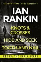 Rebus: The Early Years - Knots And Crosses, Hide And Seek and Tooth And Nail ebook by Ian Rankin