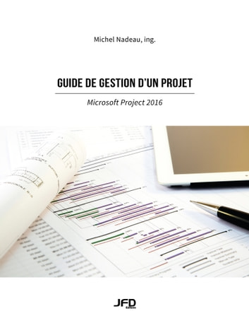 Guide de gestion d'un projet, Microsoft Project 2016 eBook by Michel Nadeau