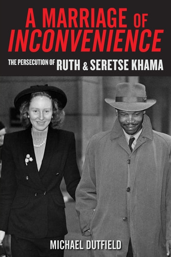 A Marriage of Inconvenience - The Persecution of Ruth and Seretse Khama eBook by Michael Dutfield