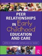 Peer Relationships in Early Childhood Education and Care eBook by Margaret Kernan, Elly Singer