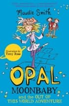 Opal Moonbaby and the Out of this World Adventure (book 2) ebook by Maudie Smith